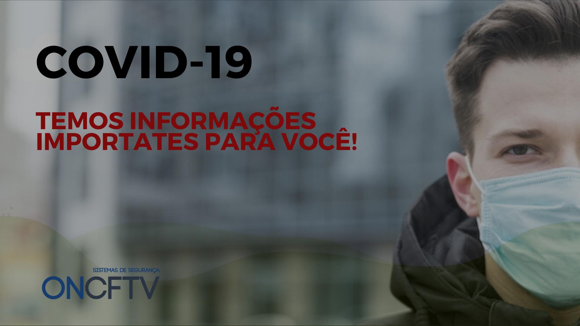 COVID-19 – TEMOS INFORMAÇÕES IMPORTANTES PARA VOCÊ.